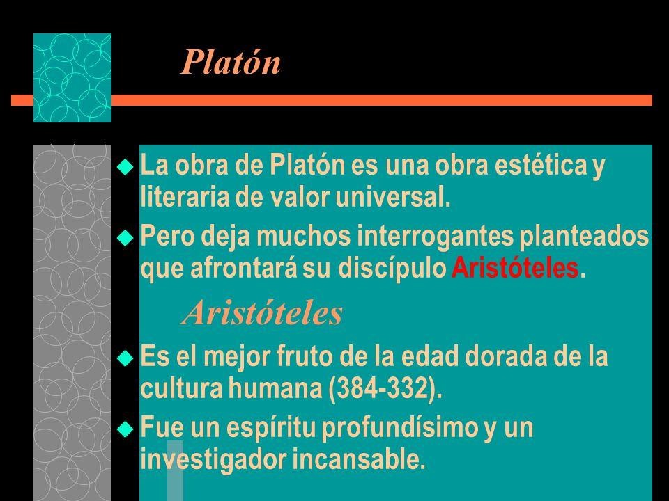 La obra de Platón es una obra estética y literaria de valor universal. Pero deja muchos interrogantes planteados que afrontará su discípulo Aristótele