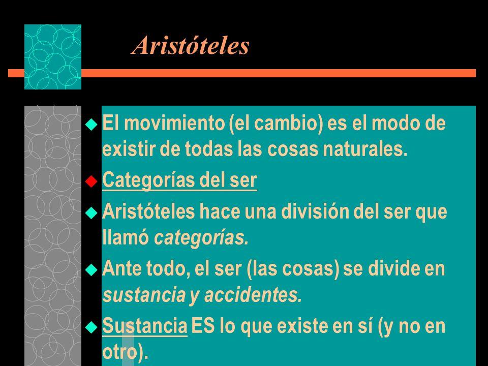Aristóteles El movimiento (el cambio) es el modo de existir de todas las cosas naturales. Categorías del ser Aristóteles hace una división del ser que