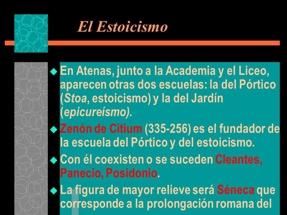El Estoicismo En Atenas, junto a la Academia y el Liceo, aparecen otras dos escuelas: la del Pórtico ( Stoa, estoicismo) y la del Jardín ( epicureísmo