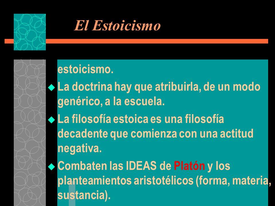 El Estoicismo estoicismo. La doctrina hay que atribuirla, de un modo genérico, a la escuela. La filosofía estoica es una filosofía decadente que comie
