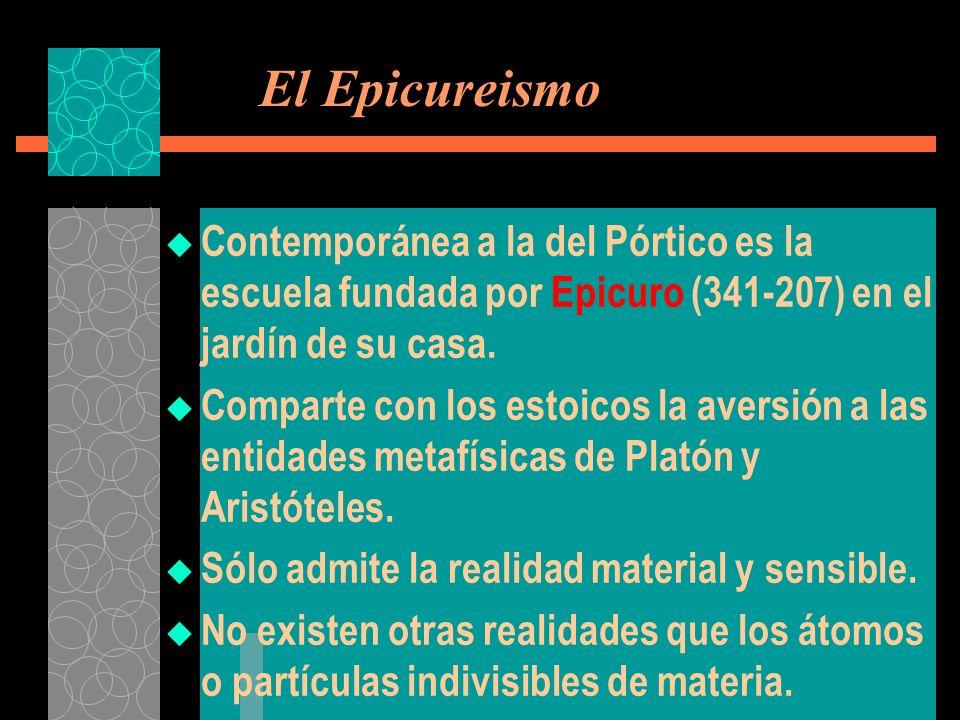 El Epicureismo Contemporánea a la del Pórtico es la escuela fundada por Epicuro (341-207) en el jardín de su casa. Comparte con los estoicos la aversi