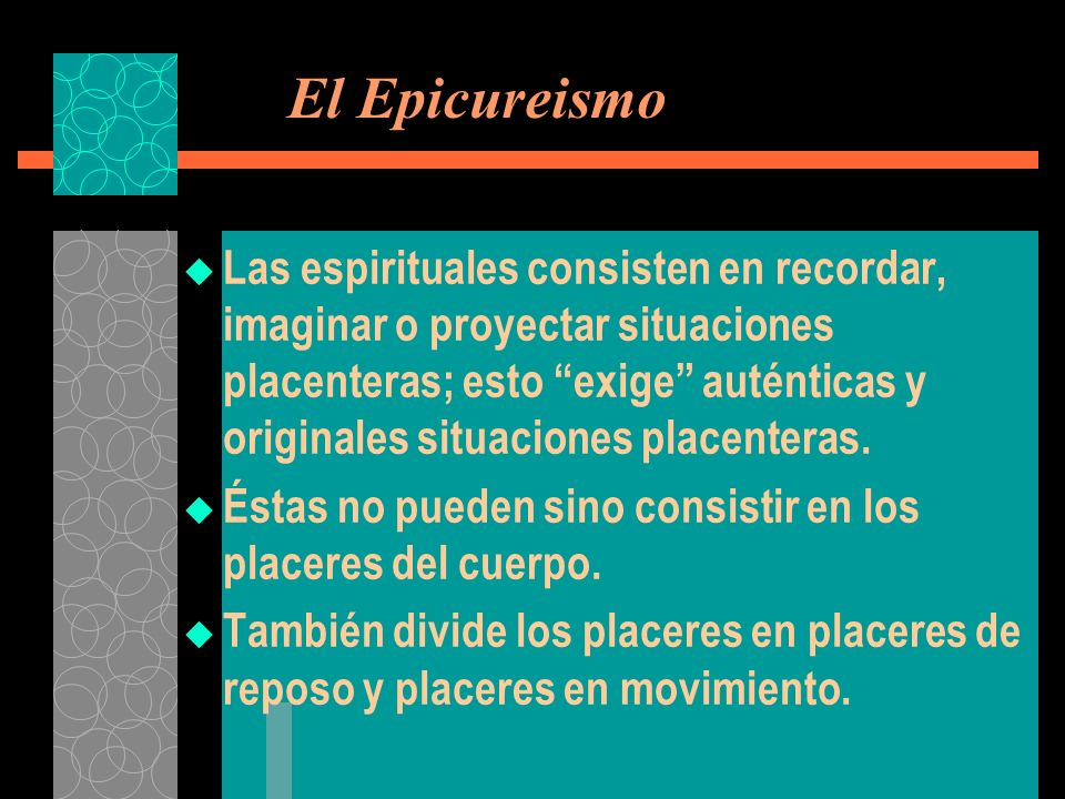 El Epicureismo Las espirituales consisten en recordar, imaginar o proyectar situaciones placenteras; esto exige auténticas y originales situaciones pl