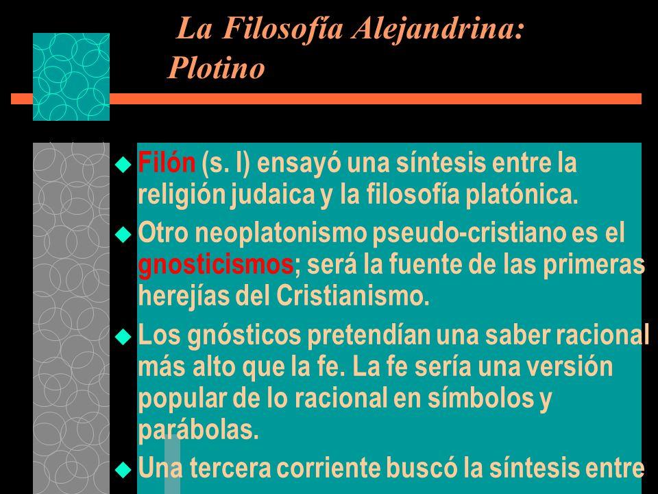 La Filosofía Alejandrina: Plotino Filón (s. I) ensayó una síntesis entre la religión judaica y la filosofía platónica. Otro neoplatonismo pseudo-crist