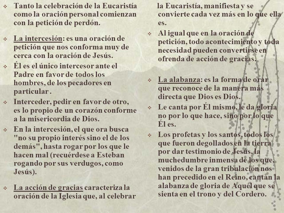 Tanto la celebración de la Eucaristía como la oración personal comienzan con la petición de perdón. La intercesión: es una oración de petición que nos