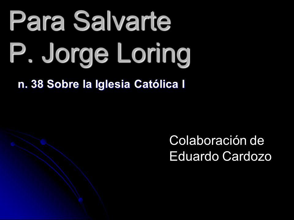Para Salvarte P. Jorge Loring n. 38 Sobre la Iglesia Católica I Colaboración de Eduardo Cardozo