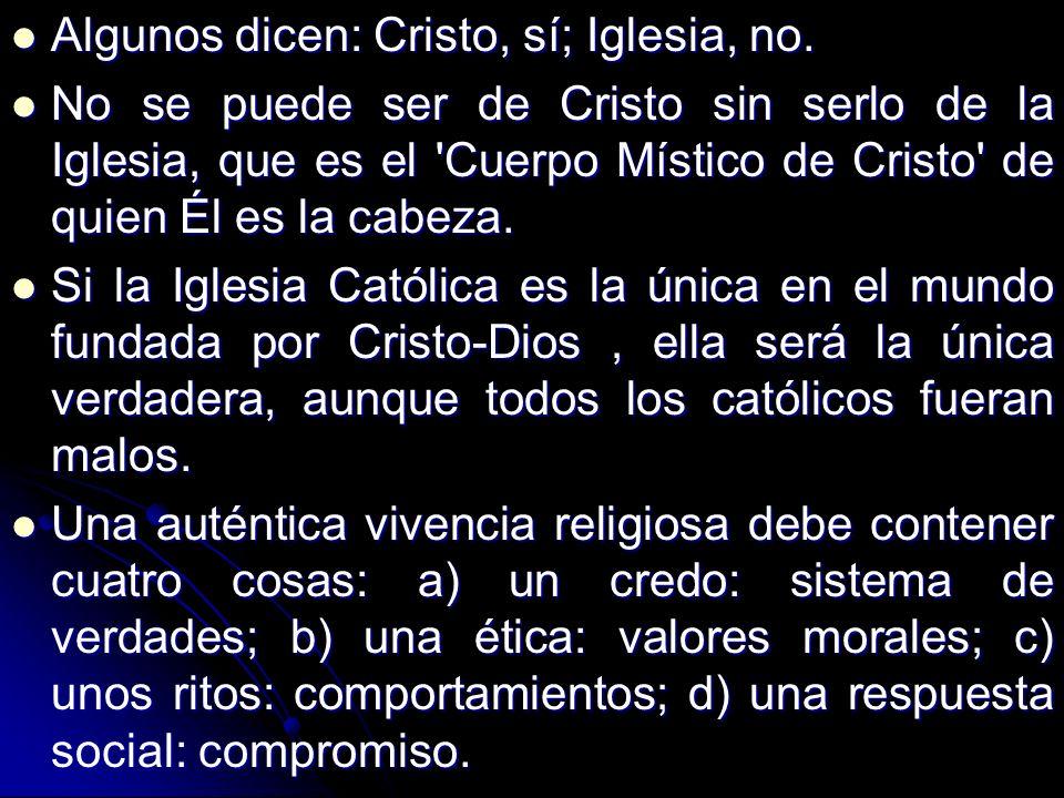 Algunos dicen: Cristo, sí; Iglesia, no. Algunos dicen: Cristo, sí; Iglesia, no. No se puede ser de Cristo sin serlo de la Iglesia, que es el 'Cuerpo M