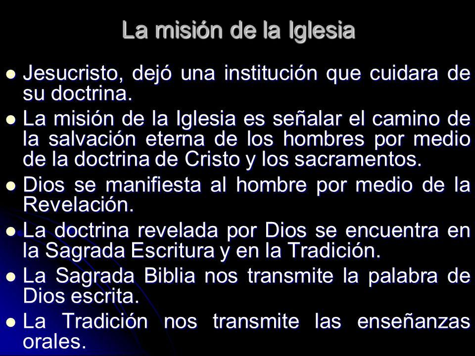 La misión de la Iglesia Jesucristo, dejó una institución que cuidara de su doctrina. Jesucristo, dejó una institución que cuidara de su doctrina. La m