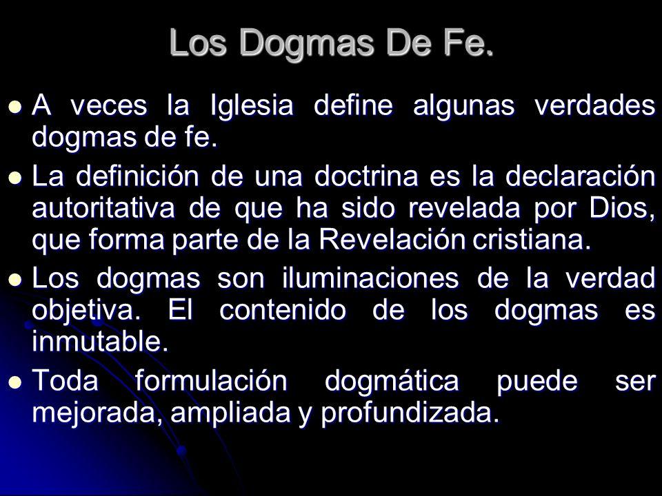 Los Dogmas De Fe. A veces la Iglesia define algunas verdades dogmas de fe. A veces la Iglesia define algunas verdades dogmas de fe. La definición de u