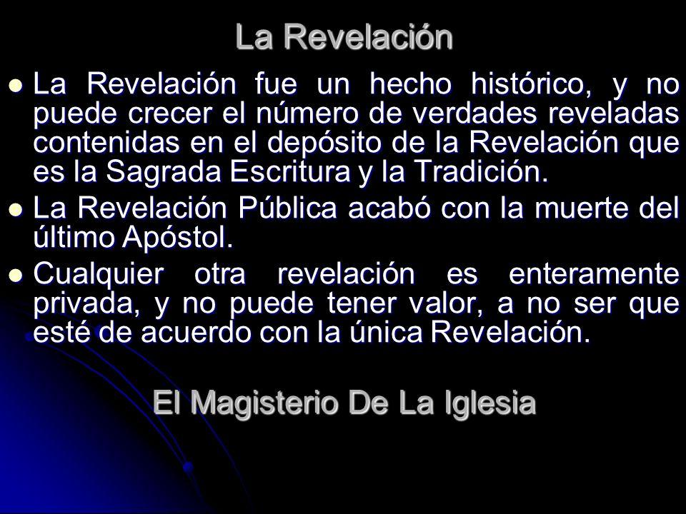 La Revelación La Revelación fue un hecho histórico, y no puede crecer el número de verdades reveladas contenidas en el depósito de la Revelación que e