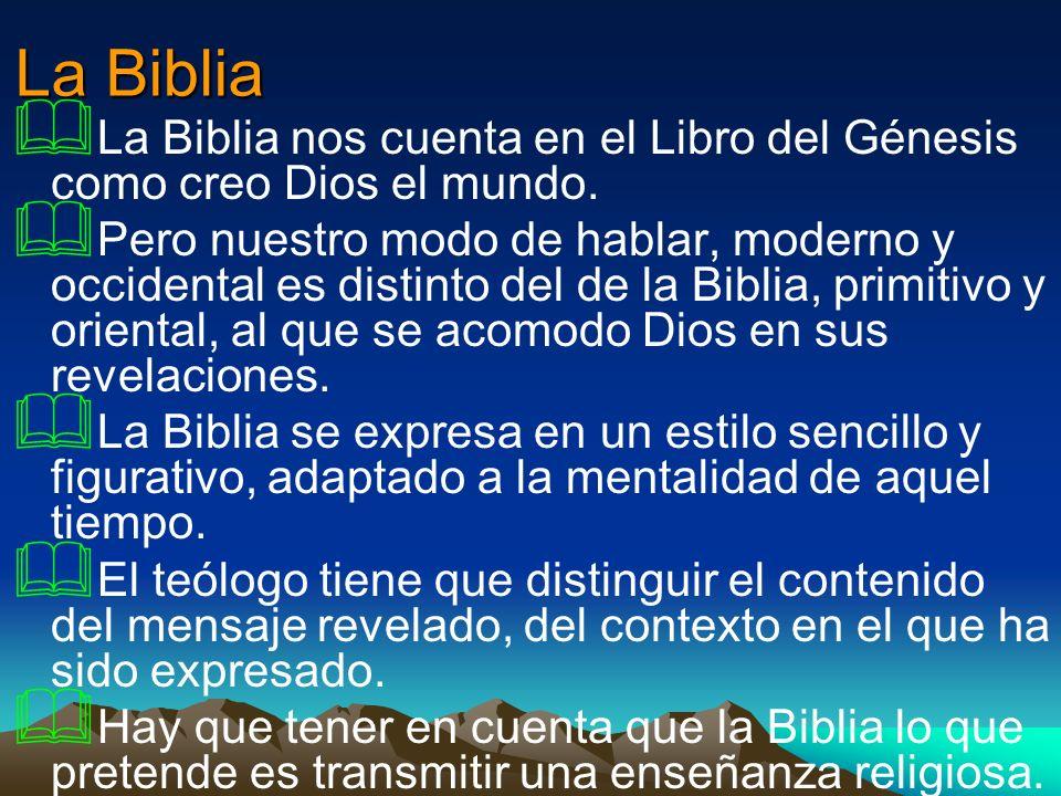 La Biblia La Biblia nos cuenta en el Libro del Génesis como creo Dios el mundo. Pero nuestro modo de hablar, moderno y occidental es distinto del de l