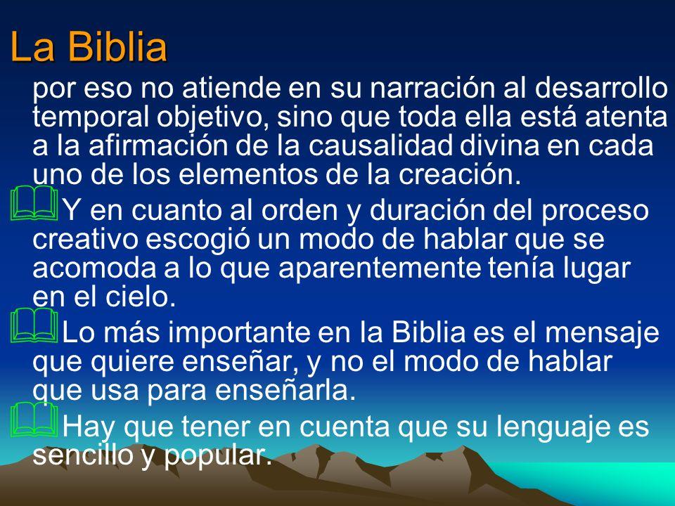 La Biblia por eso no atiende en su narración al desarrollo temporal objetivo, sino que toda ella está atenta a la afirmación de la causalidad divina e