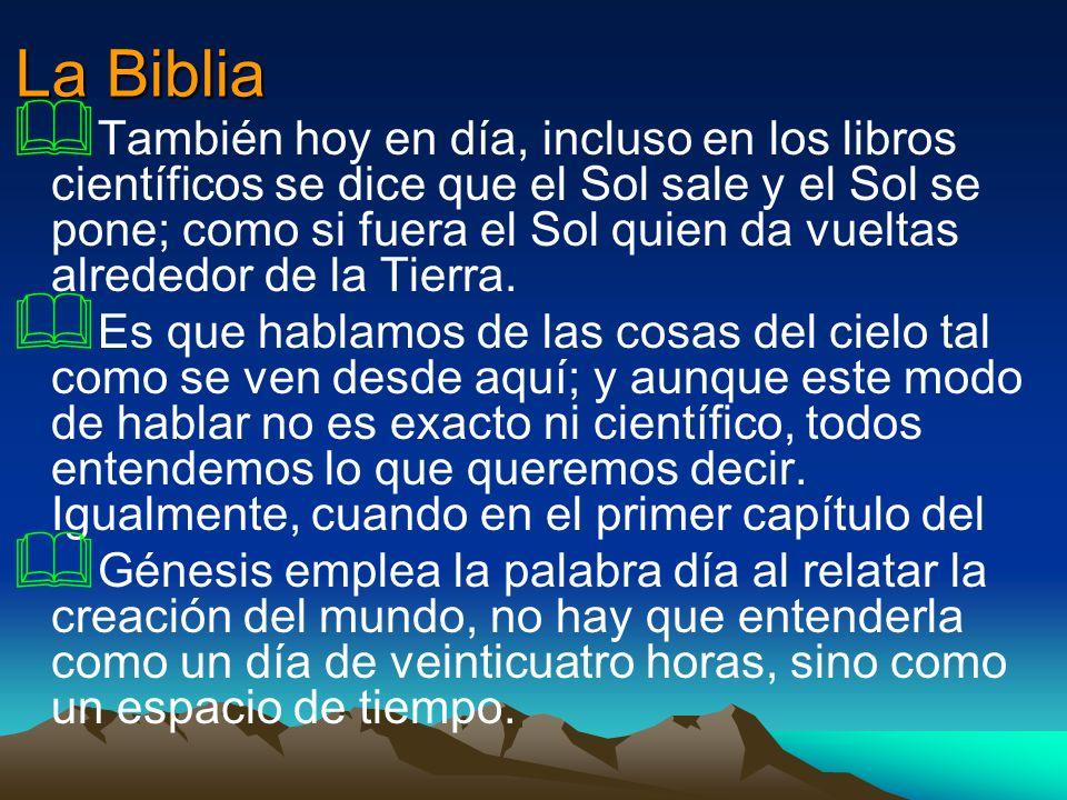 La Biblia También hoy en día, incluso en los libros científicos se dice que el Sol sale y el Sol se pone; como si fuera el Sol quien da vueltas alrede