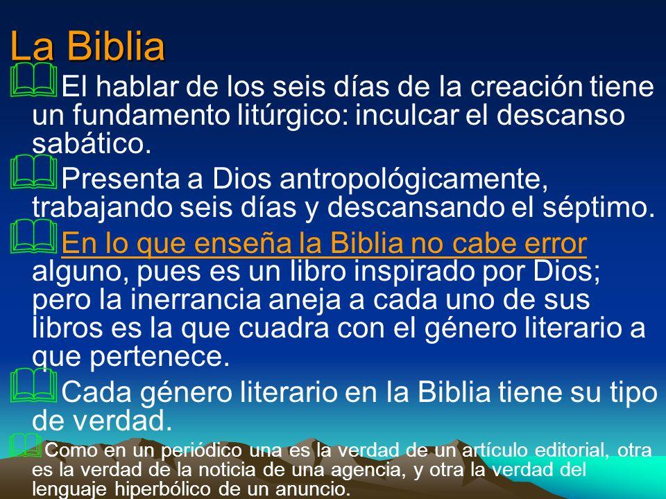 La Biblia El hablar de los seis días de la creación tiene un fundamento litúrgico: inculcar el descanso sabático. Presenta a Dios antropológicamente,