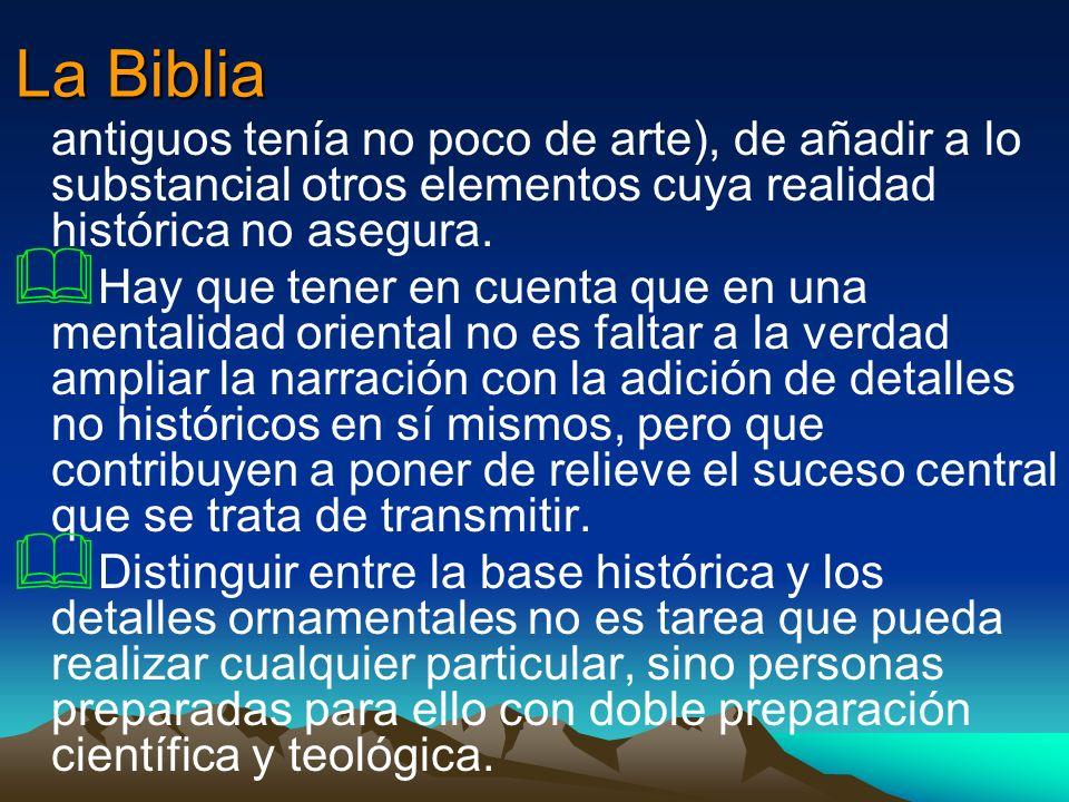 La Biblia antiguos tenía no poco de arte), de añadir a lo substancial otros elementos cuya realidad histórica no asegura. Hay que tener en cuenta que