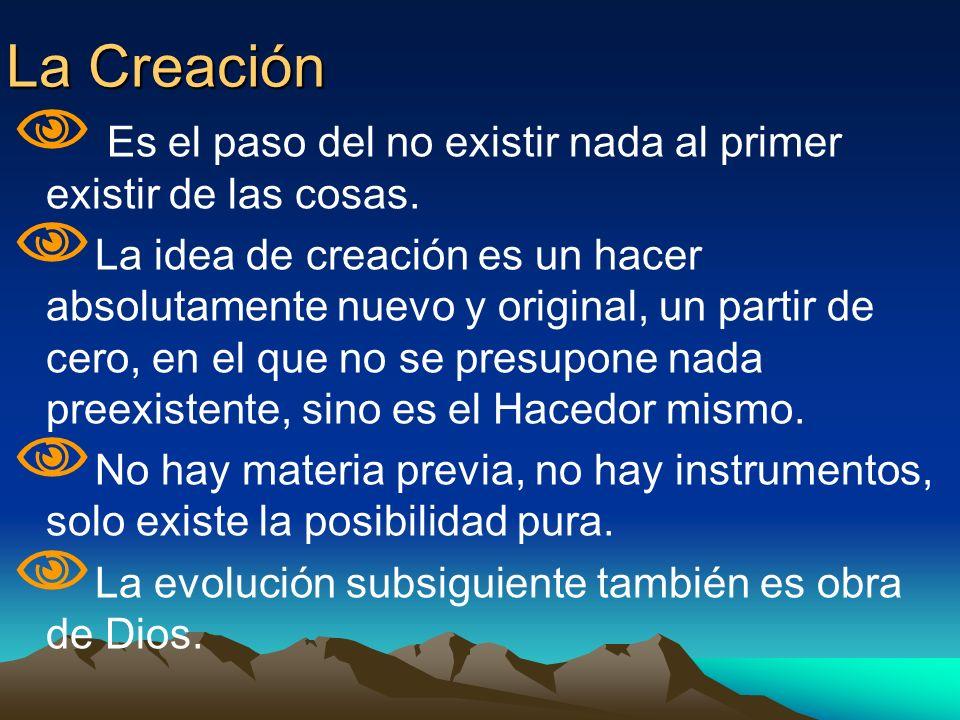 La Creación Es el paso del no existir nada al primer existir de las cosas. La idea de creación es un hacer absolutamente nuevo y original, un partir d
