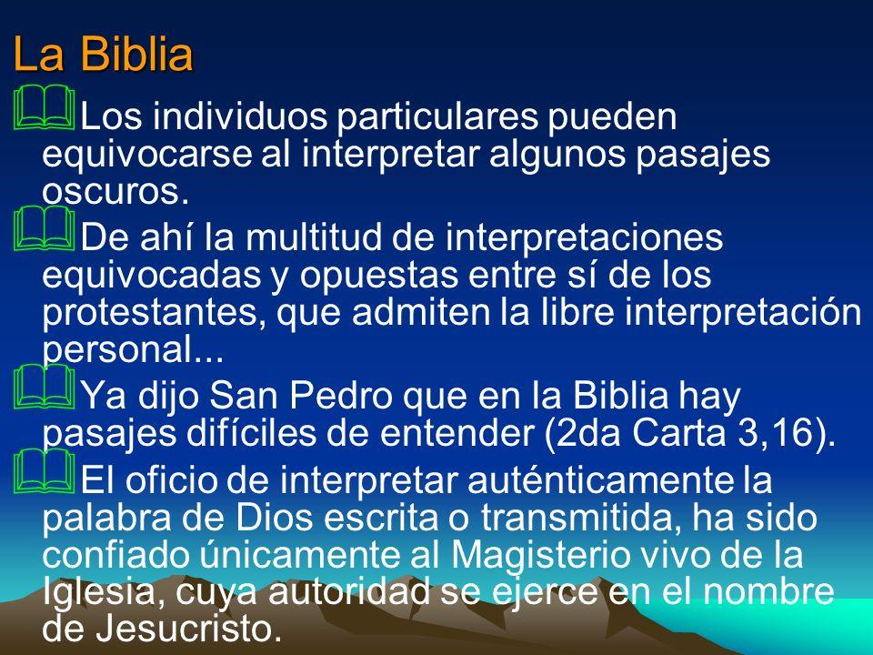 La Biblia Los individuos particulares pueden equivocarse al interpretar algunos pasajes oscuros. De ahí la multitud de interpretaciones equivocadas y