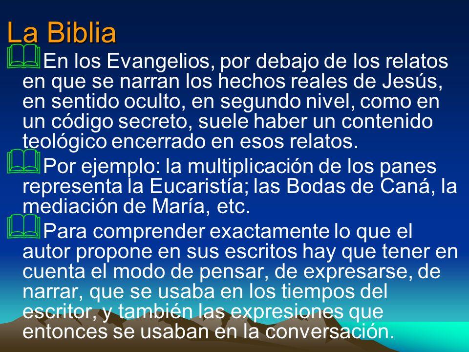 La Biblia En los Evangelios, por debajo de los relatos en que se narran los hechos reales de Jesús, en sentido oculto, en segundo nivel, como en un có