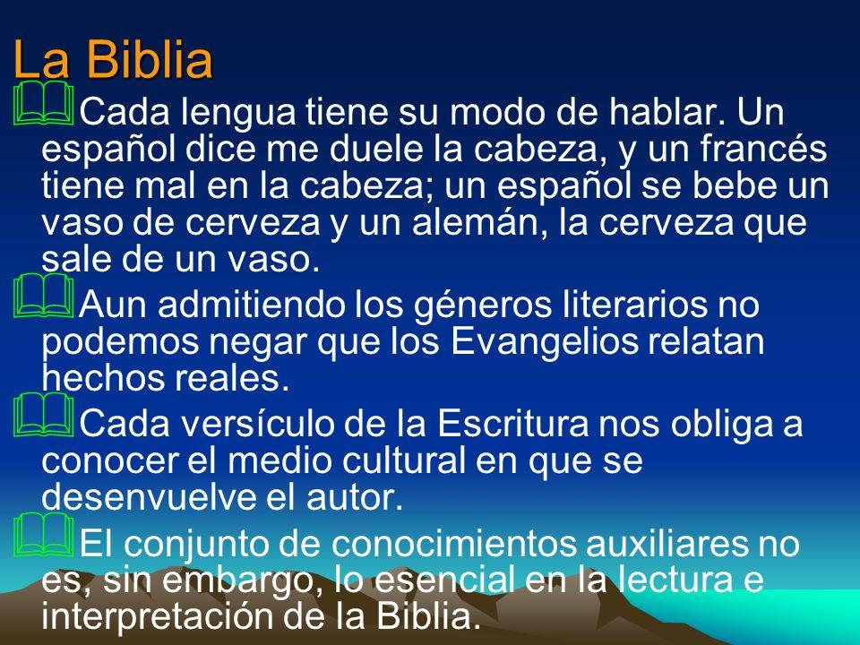 La Biblia Cada lengua tiene su modo de hablar. Un español dice me duele la cabeza, y un francés tiene mal en la cabeza; un español se bebe un vaso de