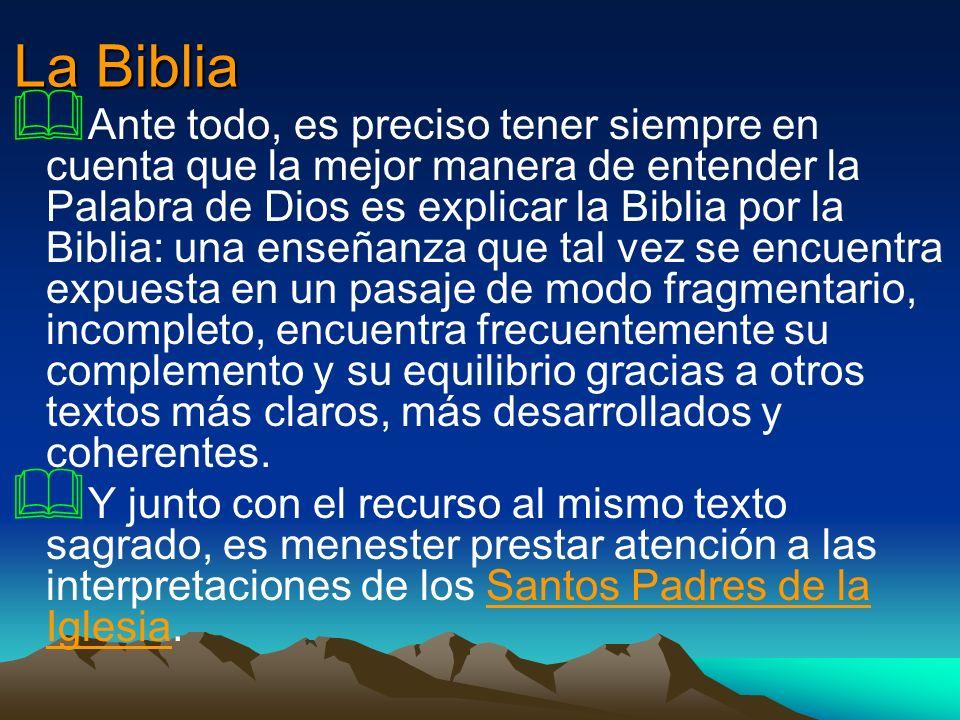 La Biblia Ante todo, es preciso tener siempre en cuenta que la mejor manera de entender la Palabra de Dios es explicar la Biblia por la Biblia: una en