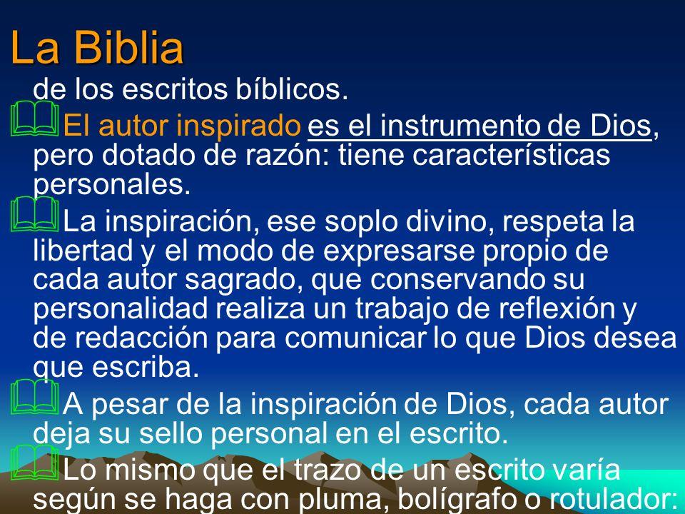 La Biblia de los escritos bíblicos. El autor inspirado es el instrumento de Dios, pero dotado de razón: tiene características personales. La inspiraci