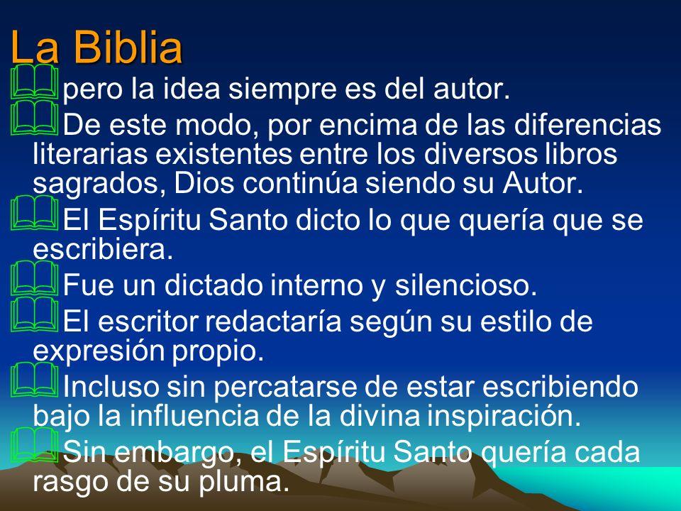 La Biblia pero la idea siempre es del autor. De este modo, por encima de las diferencias literarias existentes entre los diversos libros sagrados, Dio