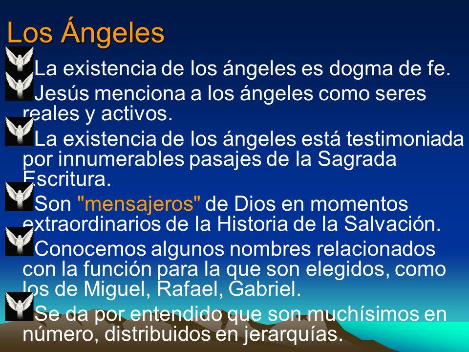Los Ángeles La existencia de los ángeles es dogma de fe. Jesús menciona a los ángeles como seres reales y activos. La existencia de los ángeles está t
