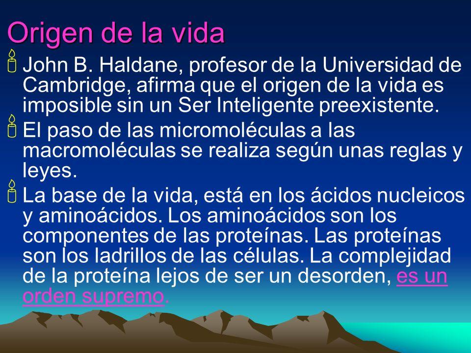 Origen de la vida John B. Haldane, profesor de la Universidad de Cambridge, afirma que el origen de la vida es imposible sin un Ser Inteligente preexi