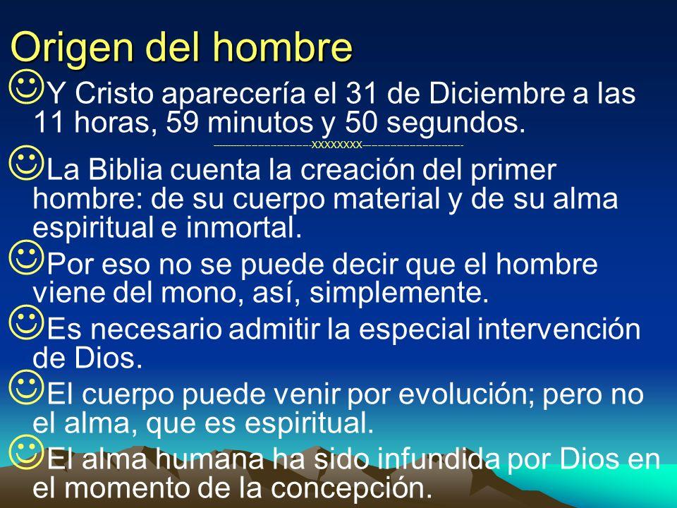 Origen del hombre Y Cristo aparecería el 31 de Diciembre a las 11 horas, 59 minutos y 50 segundos. --------------------------------XXXXXXXX-----------