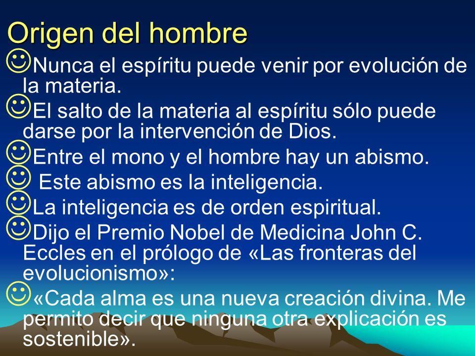 Origen del hombre Nunca el espíritu puede venir por evolución de la materia. El salto de la materia al espíritu sólo puede darse por la intervención d