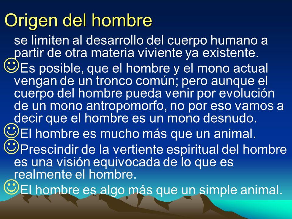 Origen del hombre se limiten al desarrollo del cuerpo humano a partir de otra materia viviente ya existente. Es posible, que el hombre y el mono actua
