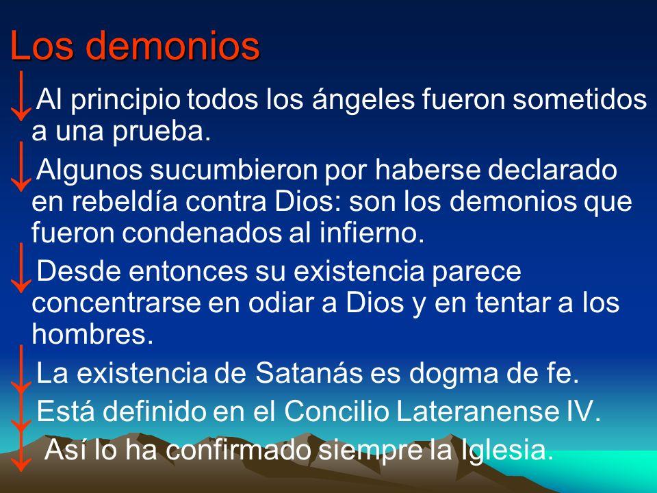 Los demonios Al principio todos los ángeles fueron sometidos a una prueba. Algunos sucumbieron por haberse declarado en rebeldía contra Dios: son los
