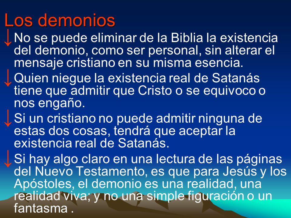 Los demonios No se puede eliminar de la Biblia la existencia del demonio, como ser personal, sin alterar el mensaje cristiano en su misma esencia. Qui