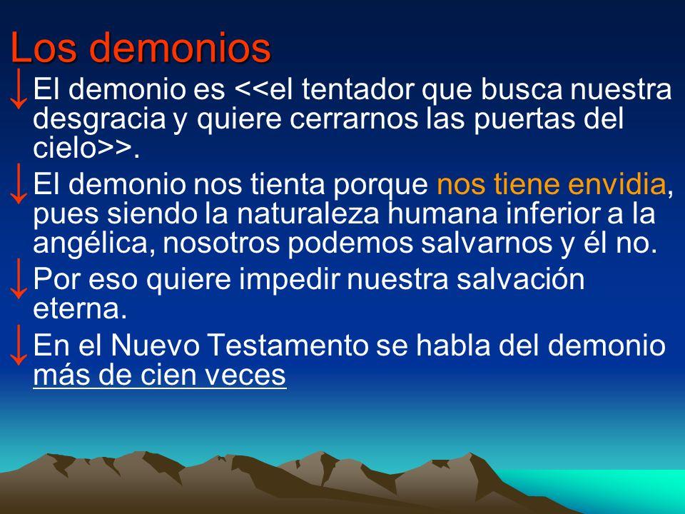 Los demonios El demonio es >. El demonio nos tienta porque nos tiene envidia, pues siendo la naturaleza humana inferior a la angélica, nosotros podemo