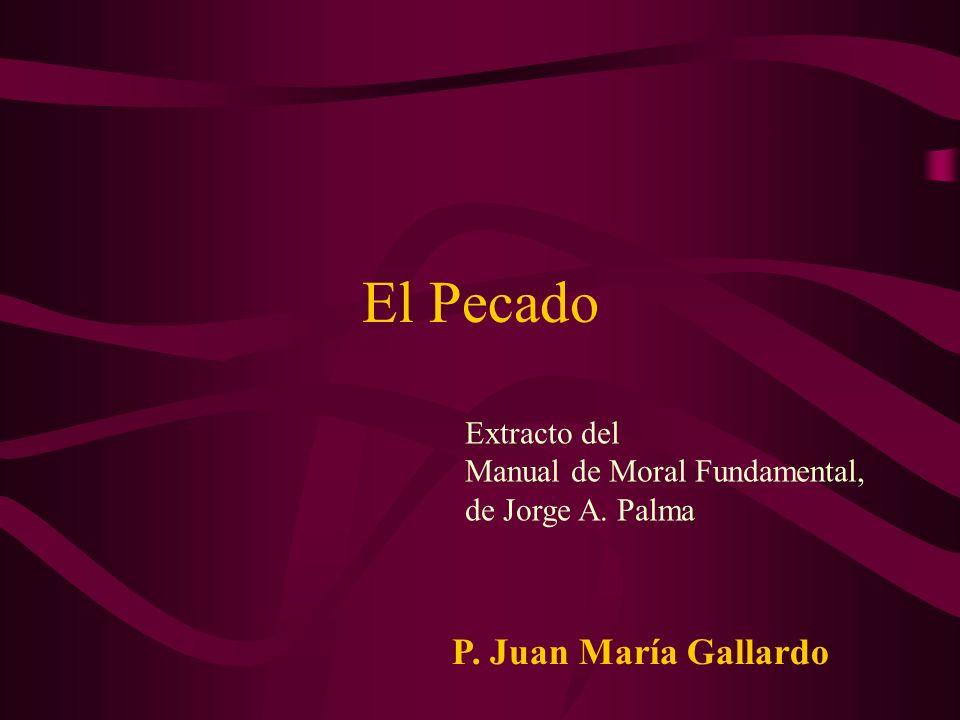 El Pecado P. Juan María Gallardo Extracto del Manual de Moral Fundamental, de Jorge A. Palma