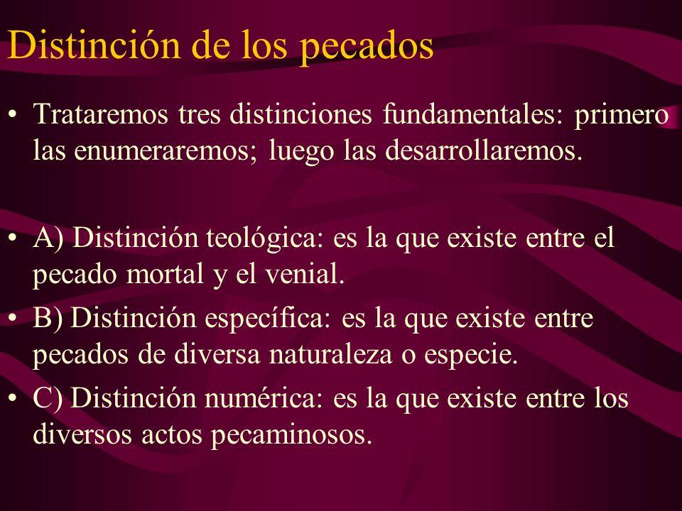 Distinción de los pecados Trataremos tres distinciones fundamentales: primero las enumeraremos; luego las desarrollaremos. A) Distinción teológica: es