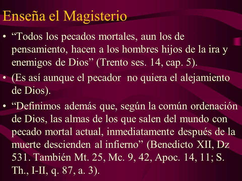 Enseña el Magisterio Todos los pecados mortales, aun los de pensamiento, hacen a los hombres hijos de la ira y enemigos de Dios (Trento ses. 14, cap.