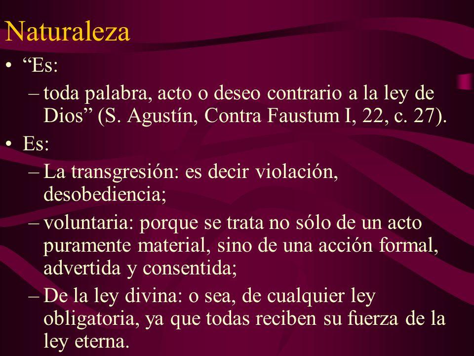 Naturaleza Es: –toda palabra, acto o deseo contrario a la ley de Dios (S. Agustín, Contra Faustum I, 22, c. 27). Es: –La transgresión: es decir violac
