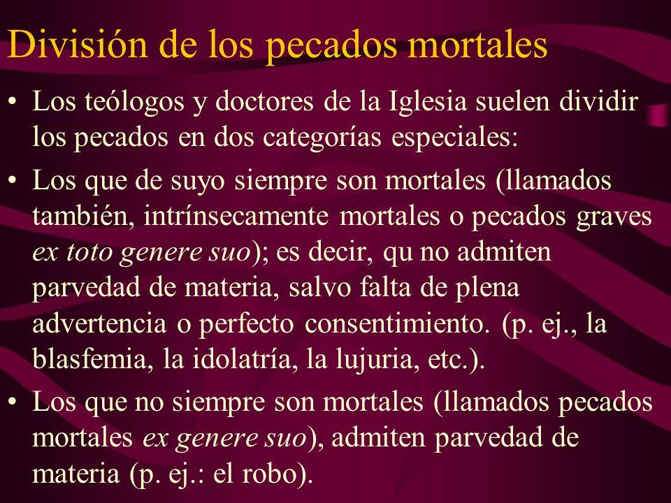 División de los pecados mortales Los teólogos y doctores de la Iglesia suelen dividir los pecados en dos categorías especiales: Los que de suyo siempr