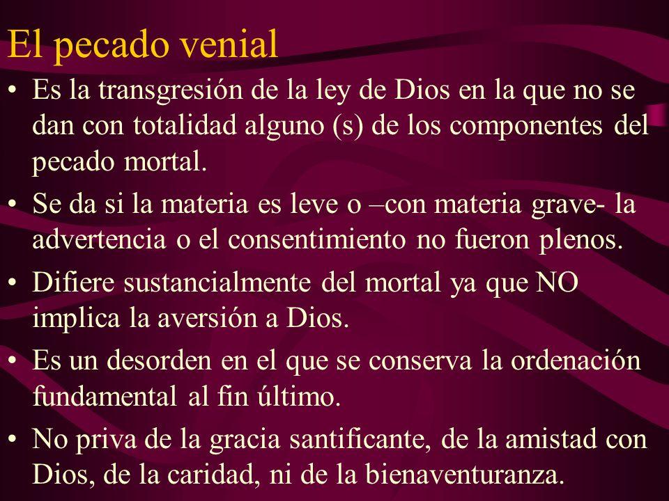 El pecado venial Es la transgresión de la ley de Dios en la que no se dan con totalidad alguno (s) de los componentes del pecado mortal. Se da si la m