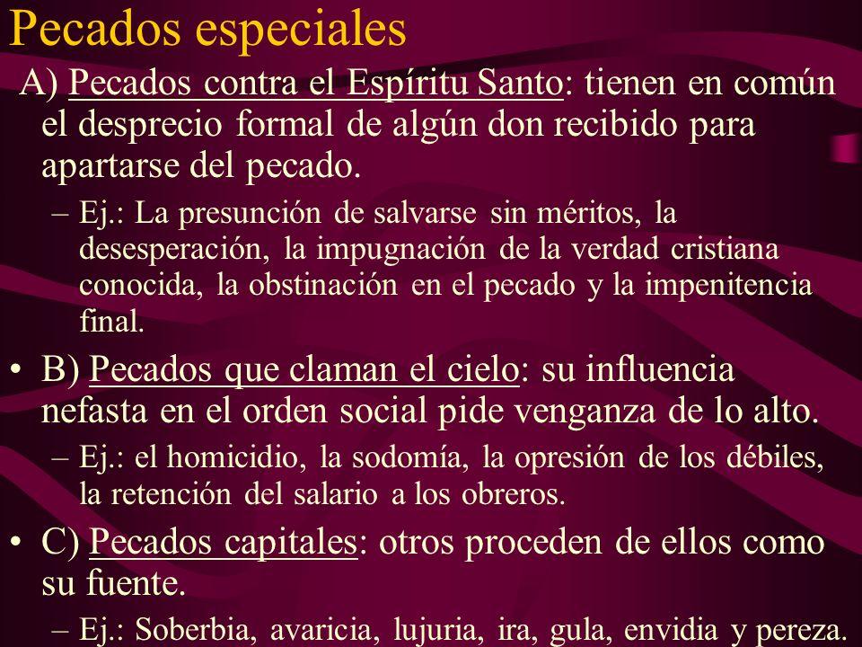 Pecados especiales A) Pecados contra el Espíritu Santo: tienen en común el desprecio formal de algún don recibido para apartarse del pecado. –Ej.: La