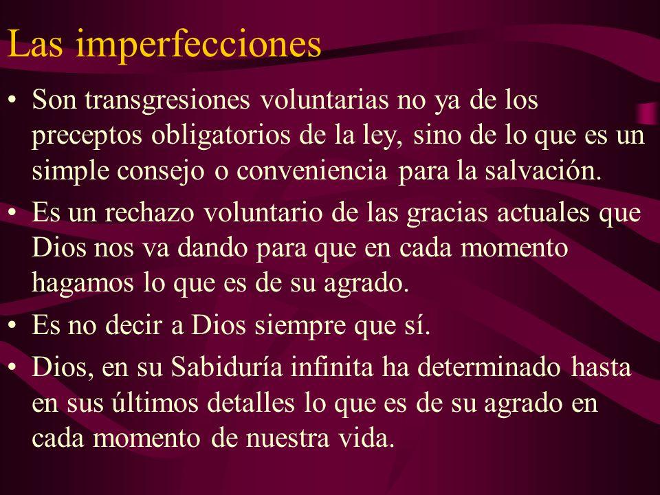 Las imperfecciones Son transgresiones voluntarias no ya de los preceptos obligatorios de la ley, sino de lo que es un simple consejo o conveniencia pa