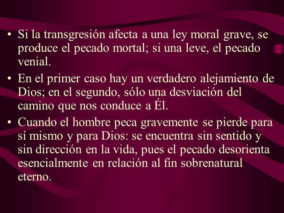 Si la transgresión afecta a una ley moral grave, se produce el pecado mortal; si una leve, el pecado venial. En el primer caso hay un verdadero alejam