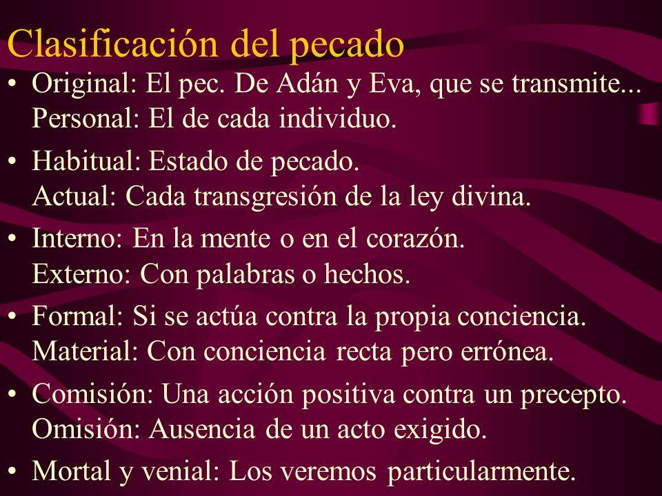 Clasificación del pecado Original: El pec. De Adán y Eva, que se transmite... Personal: El de cada individuo. Habitual: Estado de pecado. Actual: Cada