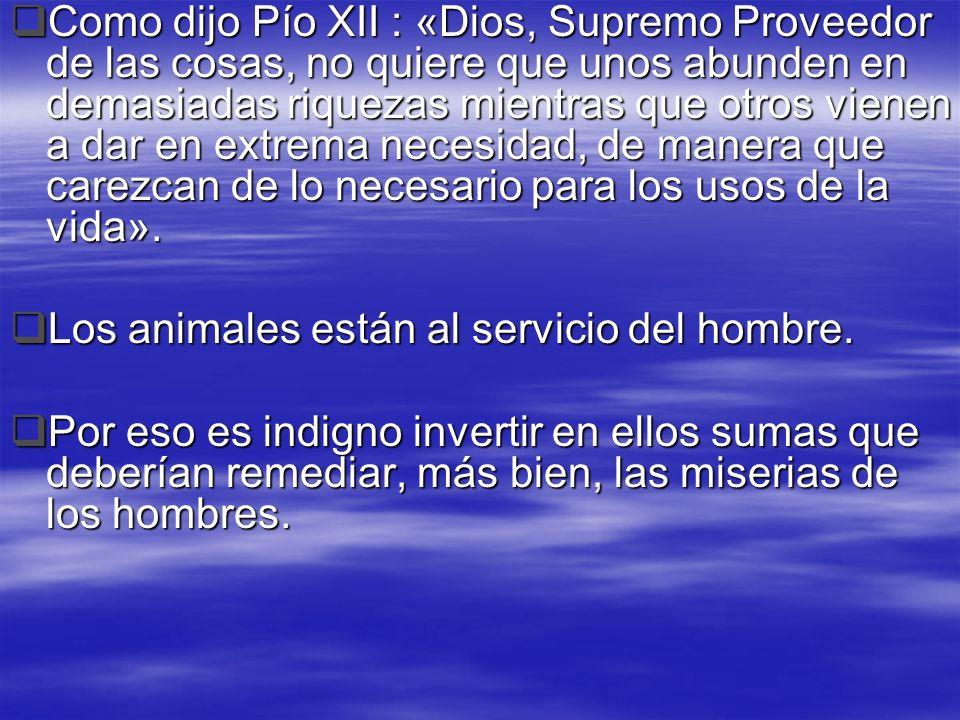 Como dijo Pío XII : «Dios, Supremo Proveedor de las cosas, no quiere que unos abunden en demasiadas riquezas mientras que otros vienen a dar en extrem