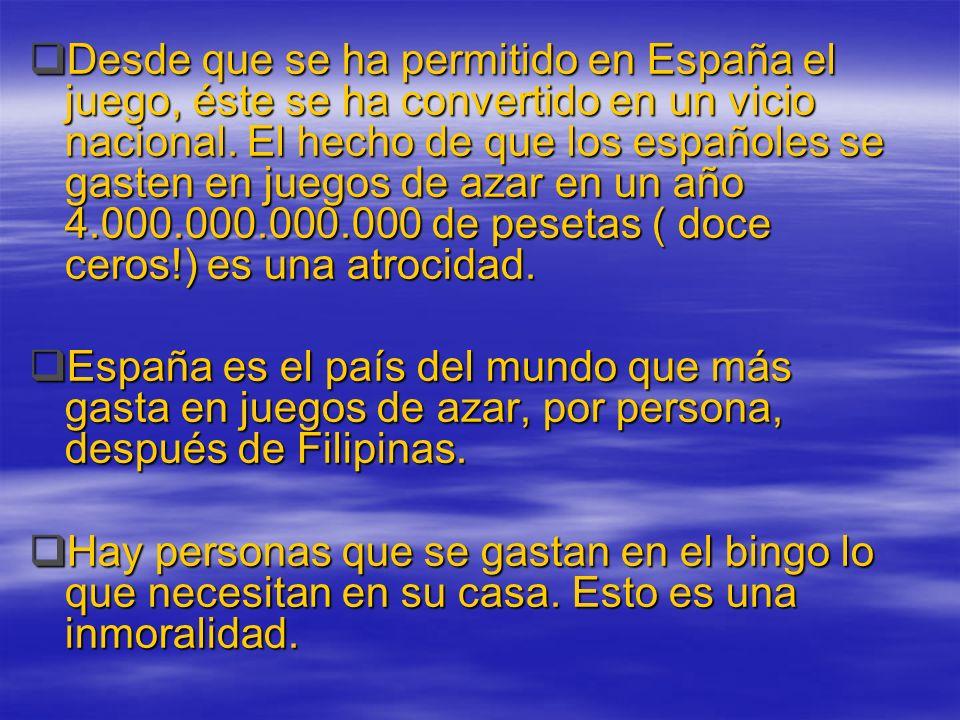 Desde que se ha permitido en España el juego, éste se ha convertido en un vicio nacional. El hecho de que los españoles se gasten en juegos de azar en
