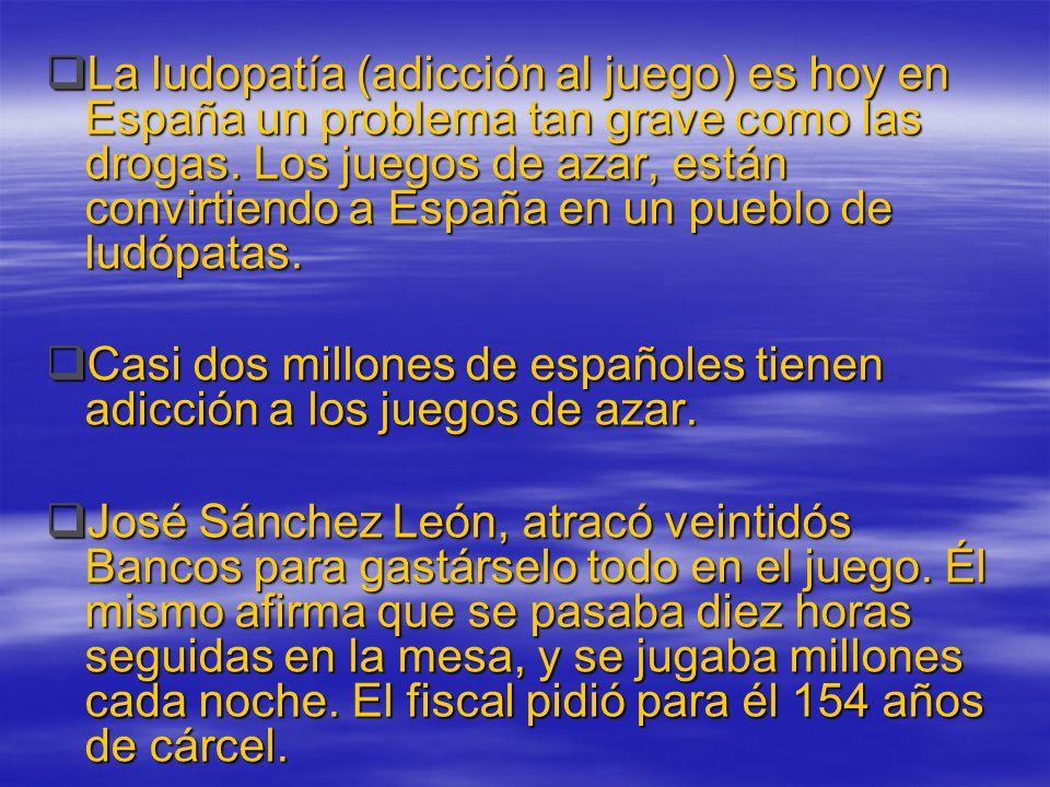 La ludopatía (adicción al juego) es hoy en España un problema tan grave como las drogas. Los juegos de azar, están convirtiendo a España en un pueblo