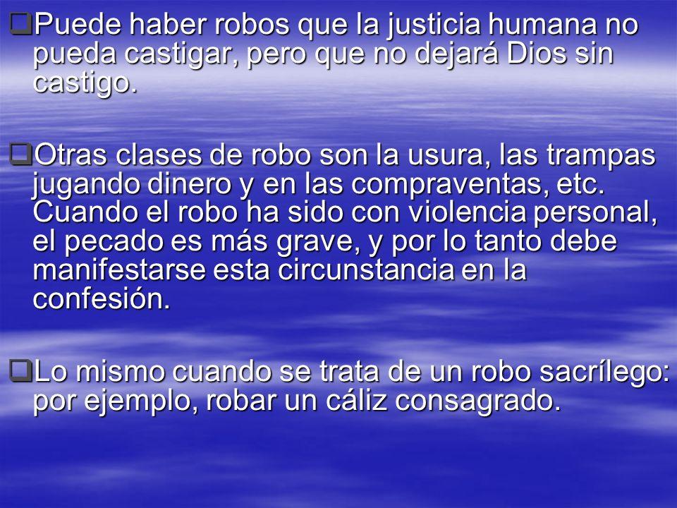 Puede haber robos que la justicia humana no pueda castigar, pero que no dejará Dios sin castigo. Puede haber robos que la justicia humana no pueda cas