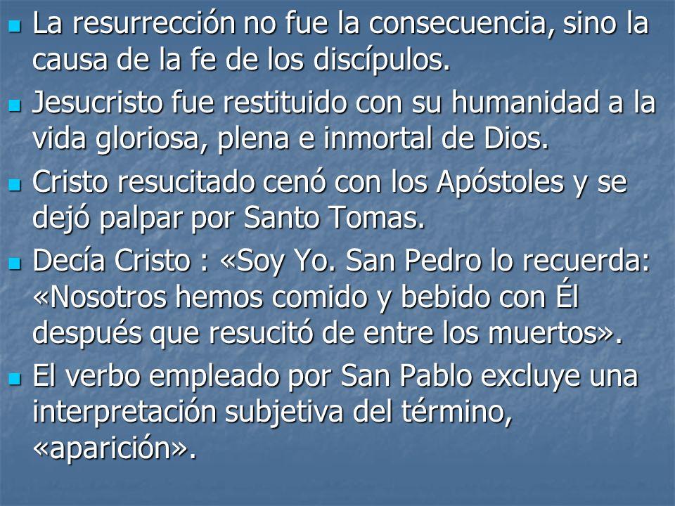 La resurrección no fue la consecuencia, sino la causa de la fe de los discípulos. La resurrección no fue la consecuencia, sino la causa de la fe de lo