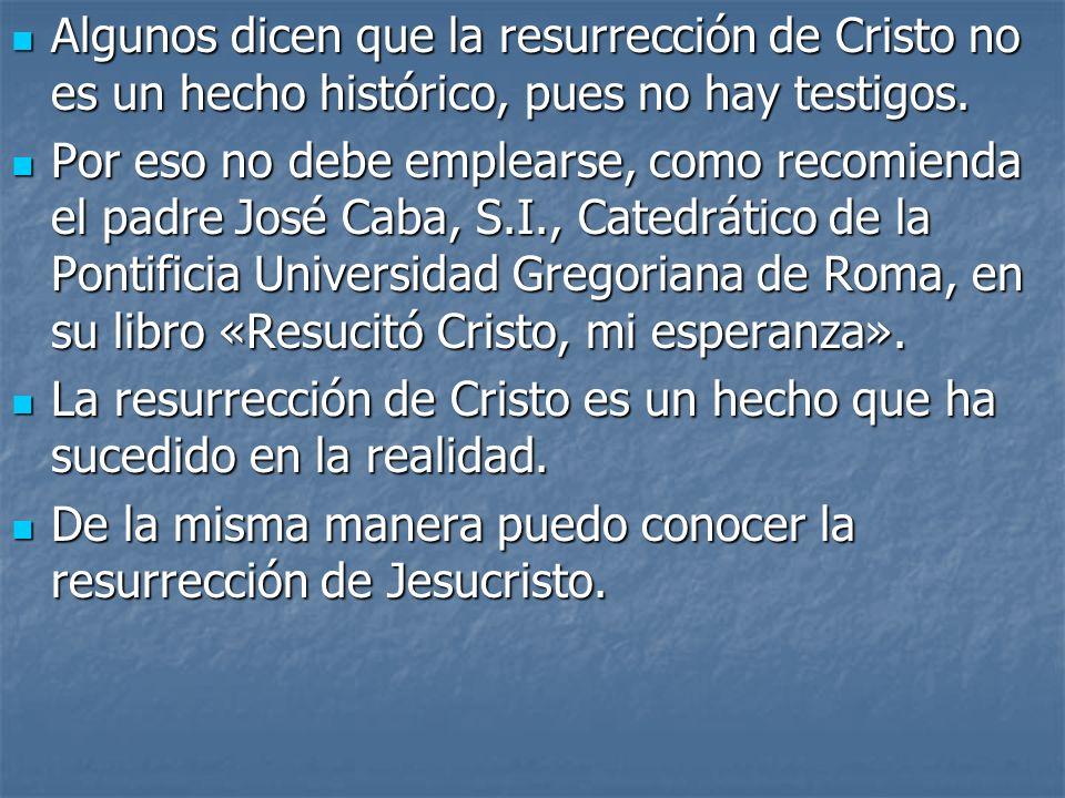Algunos dicen que la resurrección de Cristo no es un hecho histórico, pues no hay testigos. Algunos dicen que la resurrección de Cristo no es un hecho