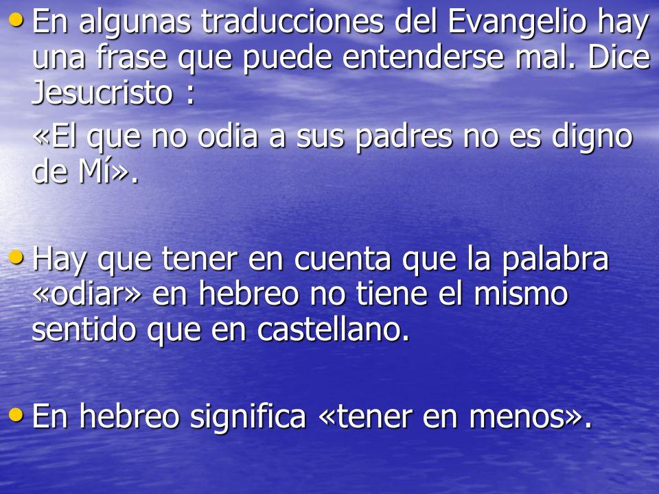 En algunas traducciones del Evangelio hay una frase que puede entenderse mal. Dice Jesucristo : En algunas traducciones del Evangelio hay una frase qu